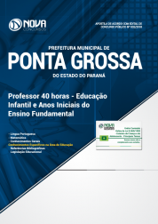 Apostila Prefeitura de Ponta Grossa - PR - Professor 40 horas - Educação Infantil e Anos Iniciais do Ensino Fundamental
