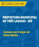 Curso Online Prefeitura de Três Lagoas - MS - Comum aos Cargos de Nível Médio