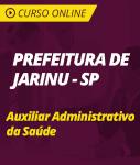 Curso Online Prefeitura de Jarinu - SP - Auxiliar Administrativo da Saúde