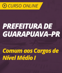 Curso Online Prefeitura de Guarapuava - PR 2018 - Comum aos Cargos de Nível Médio I