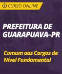 Curso Online Prefeitura de Guarapuava - PR 2018 - Comum aos Cargos de Nível Fundamental