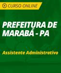 Curso Online Prefeitura de Marabá - PA 2018 - Assistente Administrativo