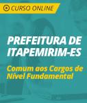 Curso Online Prefeitura de Itapemirim - ES  - Comum aos Cargos de Nível Fundamental
