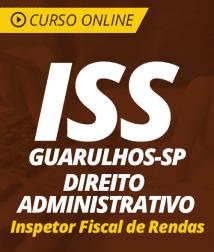 Curso Online de Direito Administrativo para o ISS Guarulhos - SP 2019 - Inspetor Fiscal de Rendas