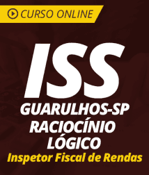 Curso Online de Raciocínio Lógico para o ISS Guarulhos - SP 2019 - Inspetor Fiscal de Rendas