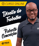 Curso Online Direito do Trabalho com Professor Roberto Conceição