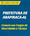 Curso Online Prefeitura de Arapiraca - AL  - Comum aos Cargos de Nível Médio e Técnico