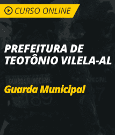 Pacote Completo Prefeitura de Teotônio Vilela - AL - Guarda Municipal