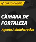 Pacote Completo Câmara de Fortaleza - Agente Administrativo