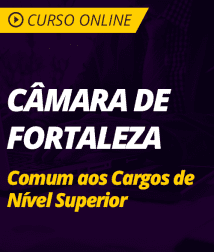 Conhecimentos Básicos para Câmara de Fortaleza - Comum aos Cargos de Nível Superior