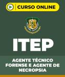 Curso ITEP - Agente Técnico Forense e Agente de Necropsia
